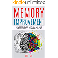 Memory Improvement: How To Remember Anything and Have Laser Sharp Focus To Impress Anyone (Practice Tips Techniques Quick Natural Easy Remember Brain Tricks ... Learn Recall Map Journey) (English Edition)