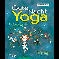 Gute-Nacht-Yoga: Eine Einschlafgeschichte für kleine Yogis