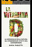 La vitamina D: La meraviglia della natura. Gli straordinari effetti del superormone