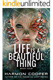 Life is a Beautiful Thing: (Book Four) (Cyberpunk Science Fiction Series)
