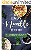 The Easy Noodle Cookbook: Noodles Recipes You Can Make in Less than an Hour!