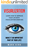 Visualization: Learn how to improve your life with visualization exercises - Make it an important part of your life!