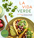 La Vida Verde: Plant-Based Mexican Cooking with Authentic Flavor