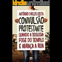 Convulsão protestante: Quando a teologia foge do templo e abraça a rua
