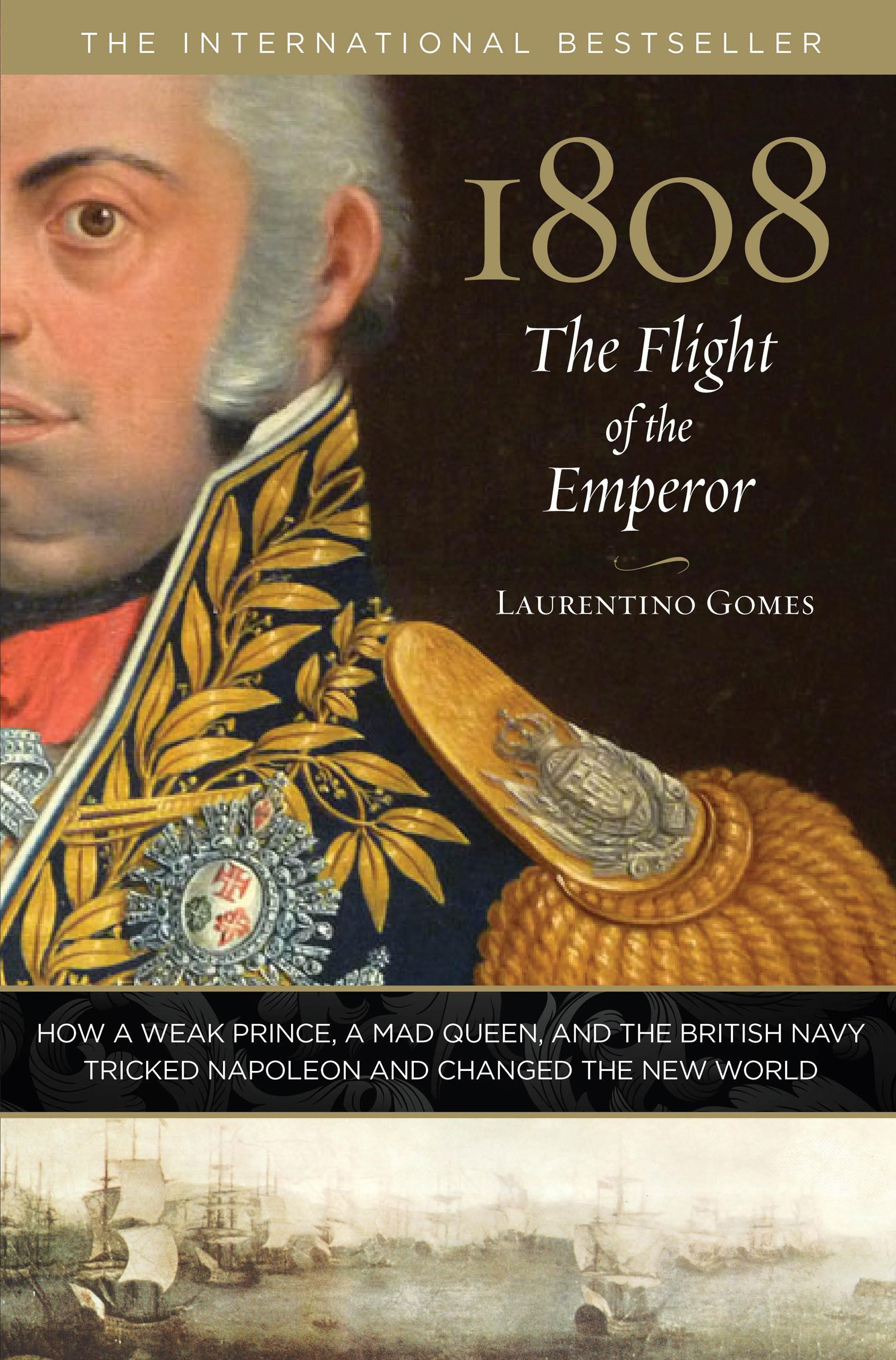 1808: The Flight of the Emperor: How A Weak Prince, A Mad Queen, And The  British Navy Tricked Napoleon And Changed The New World: Laurentino Gomes:  ...