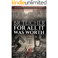 For All It Was Worth: A Memoir of Hitler's Germany - Before, During and After WWII (English version) (WWII Memoirs Book 2)