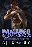 Damaged & Dangerous: The Sacred Hearts MC Book VI