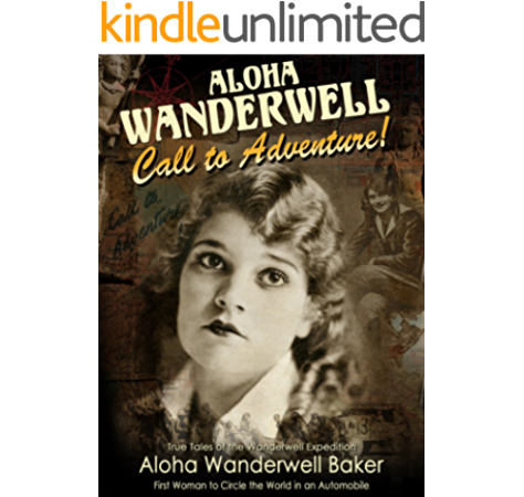 Amazon Com Aloha Wanderwell Call To Adventure True Tales Of The Wanderwell Expedition First Woman To Circle The World In An Automobile Ebook Baker Aloha Wanderwell Diamond Productions Richard Kindle Store
