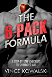 The 6-Pack Formula: A Step-By-Step Checklist to Shredded Abs (The Bigger Leaner Stronger Muscle Series Book 2)
