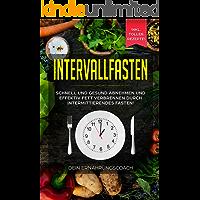 Intervallfasten: Schnell und gesund abnehmen und effektiv Fett verbrennen durch intermittierendes Fasten!: Methoden 16:8, 5:2 (German Edition)