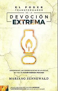 El Poder Transformador De La Devoción Extrema: Experimente Las Consecuencias De Un Estilo De Vida