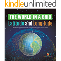 The World in a Grid : Latitude and Longitude | World Geography Book Grade 4 | Children's Geography & Cultures Books…