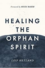 Healing The Orphan Spirit: Experiencing the freedom that every heart longs for Kindle Edition