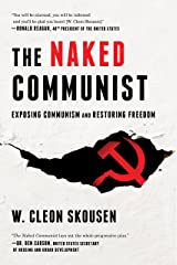 The Naked Communist: Exposing Communism and Restoring Freedom (The Naked Series Book 1) Kindle Edition