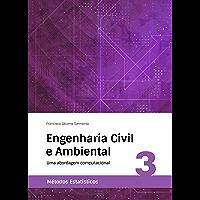 Engenharia Civil e Ambiental: Uma abordagem computacional (Métodos Estatísticos Livro 3)