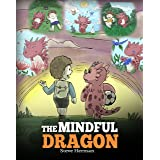 The Mindful Dragon: A Dragon Book about Mindfulness. Teach Your Dragon To Be Mindful. A Cute Children Story to Teach Kids abo