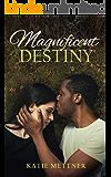 Magnificent Destiny: An Interracial Romantic Suspense Novel (Magnificent Series Book 2)