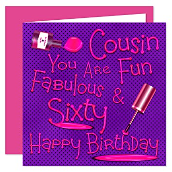 Cousin 60th Happy Birthday Card Naughty Nails Fun Design 60