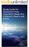 Study Guide for Abduction: How Liberalism Steals Our Children's Hearts and Minds  By Steve Feazel & Dr. Carol M. Swain