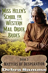 Mail Order Bride: Miss Helen's School for Western Brides: Book 3 - Matters of Desperation - Clean and Wholesome Historical Romance (Mail Order Bride:  Miss Helen's School for Western Brides) Kindle Edition