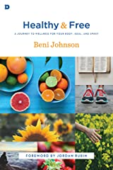 Healthy and Free: A Journey to Wellness for Your Body, Soul, and Spirit Kindle Edition