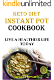 Instant Pot Ketogenic Cookbook: Instant Pot Keto Recipes That Will Change Your Life. Implement These Fast and Easy Keto Recipes Into Your Daily Life and Start Living Your Healthier Life Today.