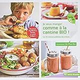 Je veux manger comme à la cantine bio ! : Les 50 recettes préférées des enfants