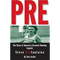 Pre: The Story of America's Greatest Running Legend, Steve Prefontaine