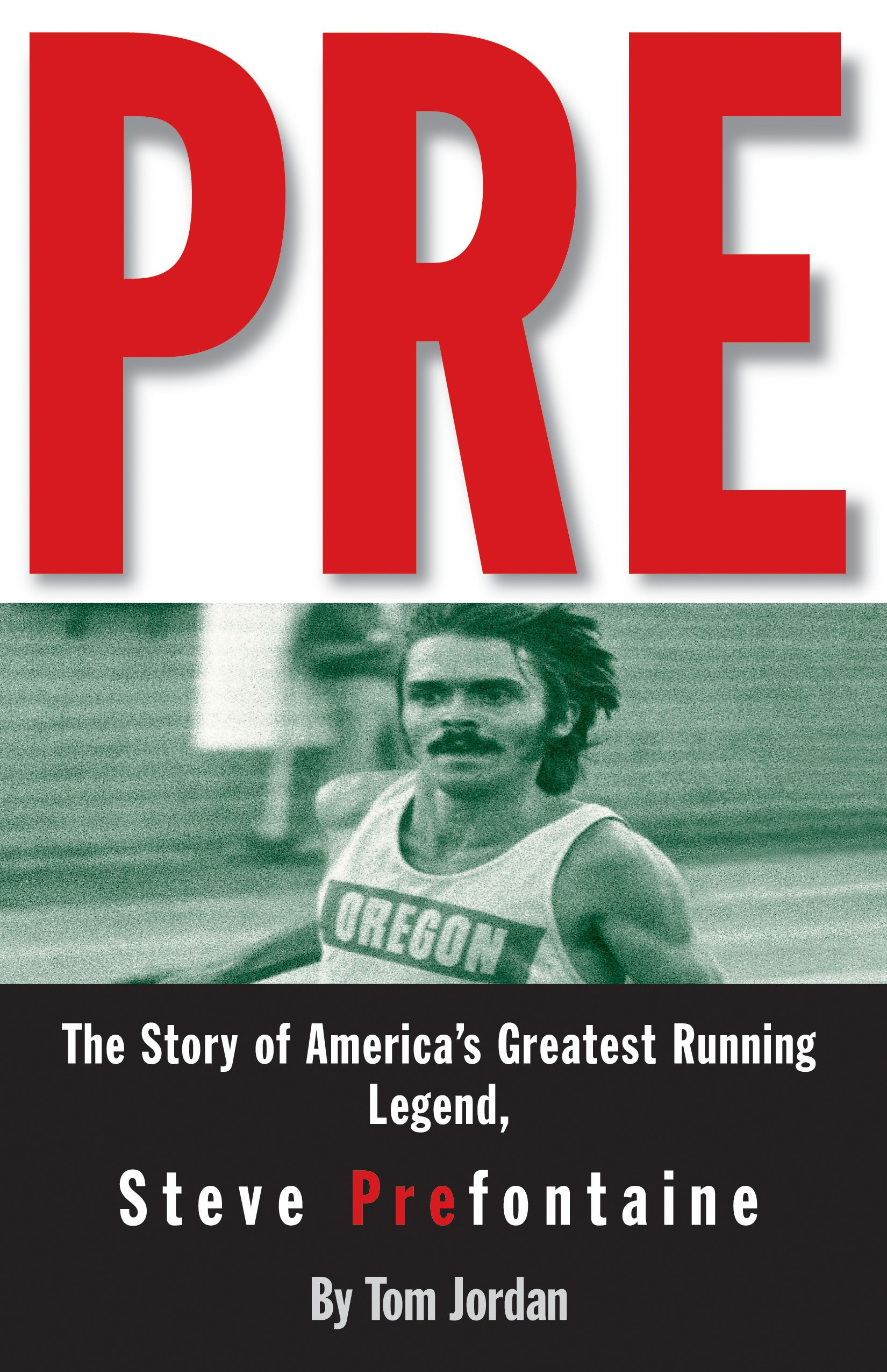 Amazon.com: Pre: The Story of America's Greatest Running Legend, Steve  Prefontaine (9780875964577): Tom Jordan: Books