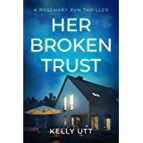 Her Broken Trust: A positively gripping domestic suspense novel with a captivating twist (Rosemary Run Book 7)
