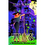 Little Shop of Borrows: a Cozy Witch Mystery (The Winterbourne Witches)