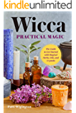 Wicca Practical Magic: The Guide to Get Started with Magical Herbs, Oils, and Crystals