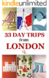 33 Day Trips From London (London Travel Guides Book 1)