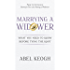 Marrying a Widower: What You Need to Know Before Tying the Knot (Dating a Widower Book 2)