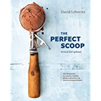 The Perfect Scoop, Revised and Updated: 200 Recipes for Ice Creams, Sorbets, Gelatos, Granitas, and Sweet Accompaniments