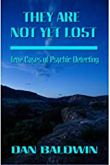 They Are Not Yet Lost: True Cases of Psychic Detecting Kindle Edition