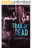 Trail of Dead: Incarnate Series Book #2