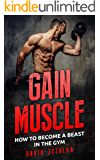 Gain Muscle: How To Become A Beast In The Gym (Fitness, Motivation, Lose weight, Sport Training)