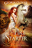 The Fire Starter (Children of the King Book 2)