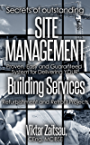 Secrets of outstanding site management.: Proven, easy and guaranteed system for delivering your building services refurbishment and retrofit projects. (English Edition)