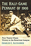 The Half-Game Pennant of 1908: Four Teams Chase Victory in the American League