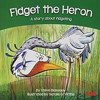 Fidget the Heron: A story about fidgeting