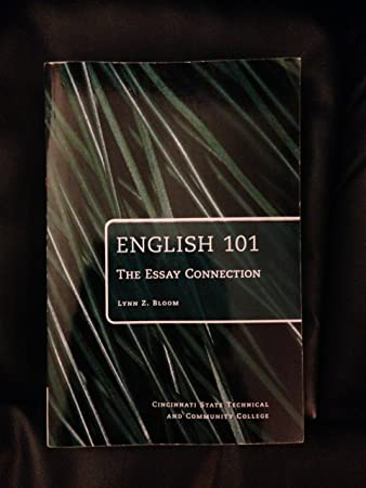 com english the essay connection lynn z bloom  english 101 the essay connection