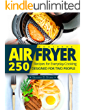 Air Fryer Cookbook: 250 Recipes for Everyday Cooking Designed for Two People (English Edition)