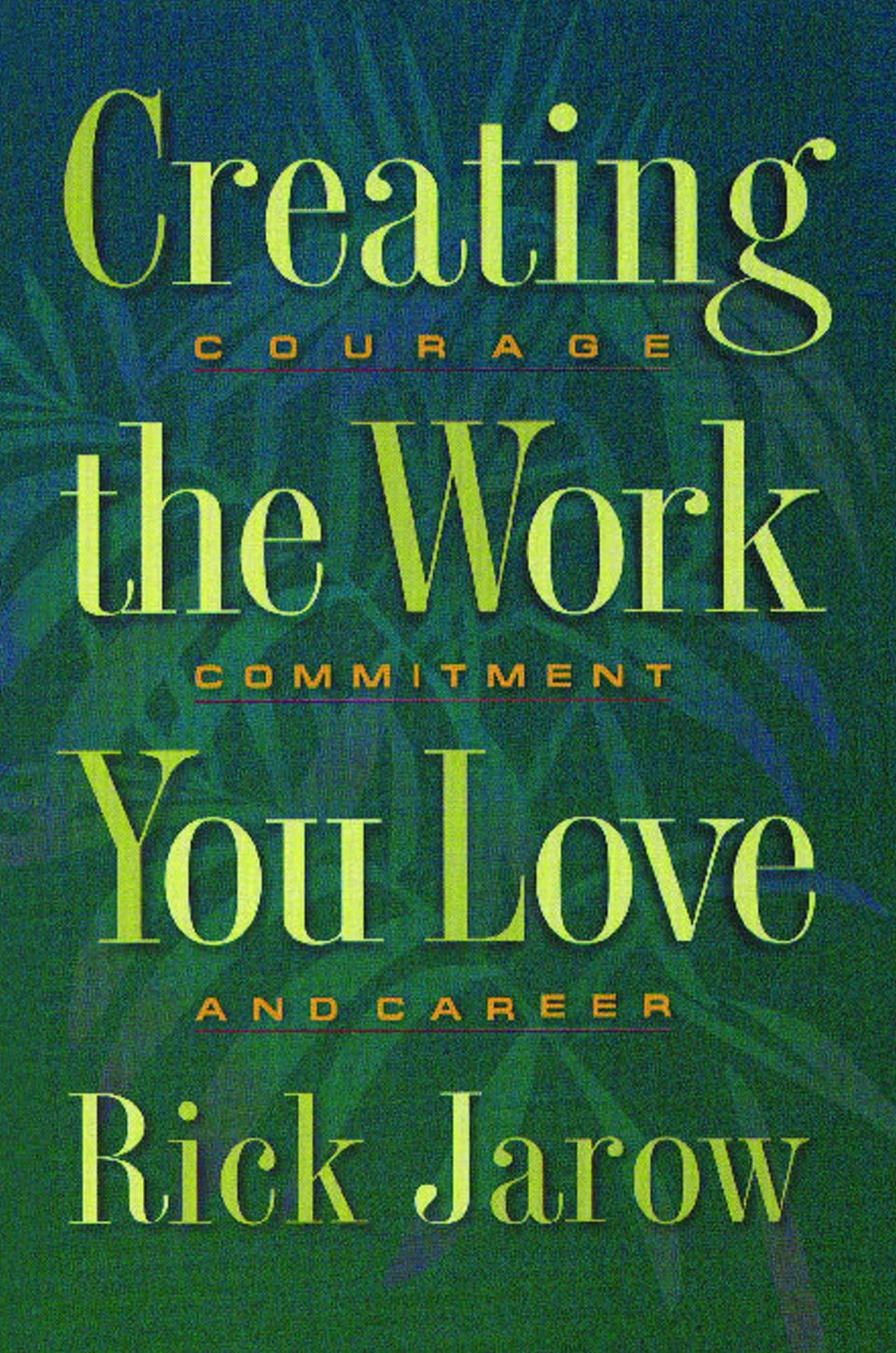 Buy Creating the Work You Love: Courage, Commitment, and Career