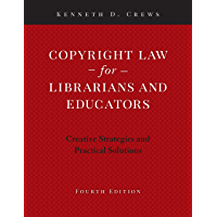 Copyright Law for Librarians and Educators: Creative Strategies and Practical Solutions