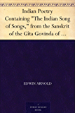 """Indian Poetry Containing """"The Indian Song of Songs,"""" from the Sanskrit of the Gîta Govinda of Jayadeva, Two books from """"The Iliad Of India"""" (Mahábhárata), ... and other Oriental Poems. (English Edition)"""
