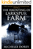 The Haunting Of Larkspur Farm (The Hauntings of Kingston Book 4)