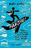 Partiu!: Tudo o que você precisa saber para viajar pelo mundo
