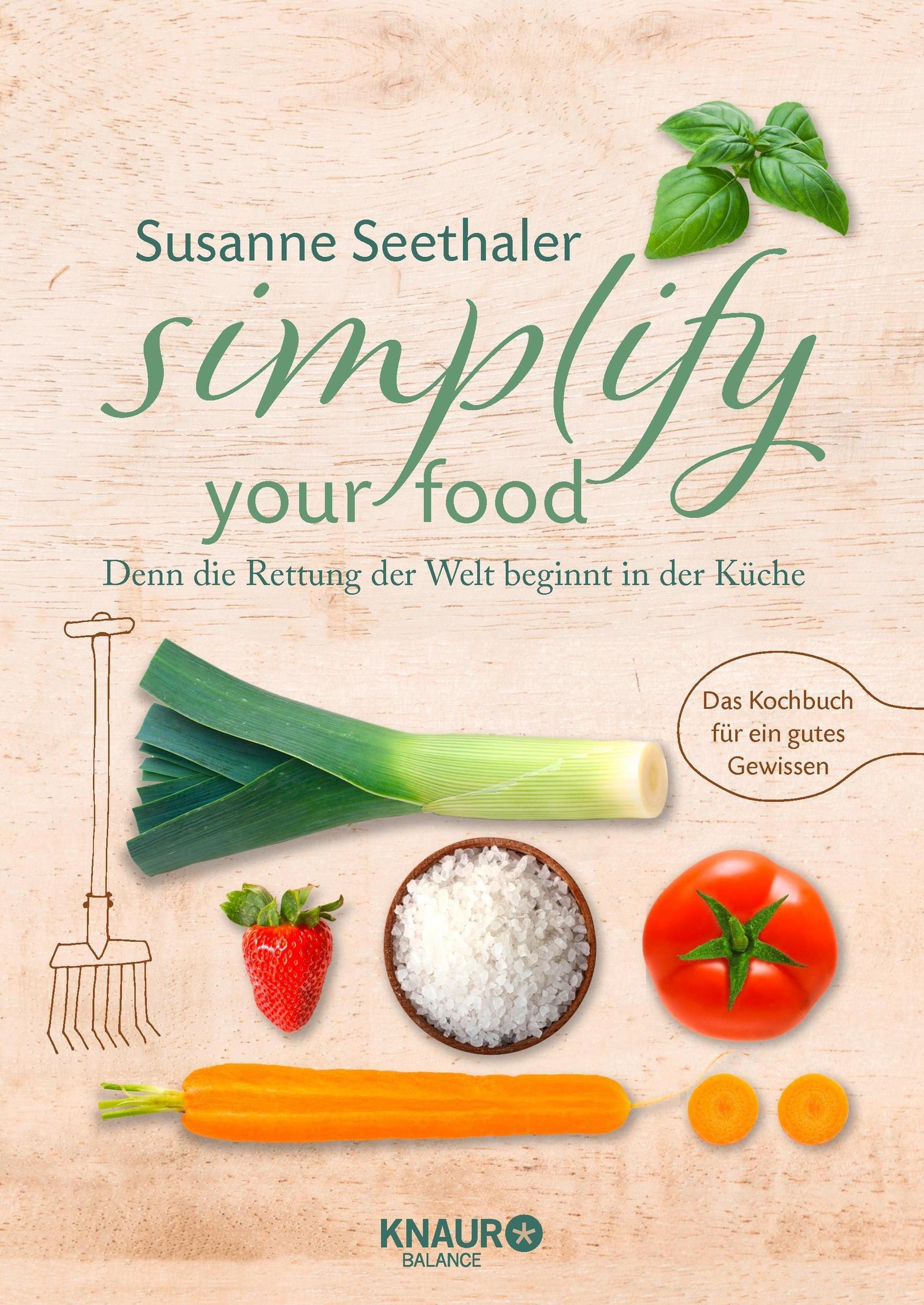 Simplify your food: Denn die Rettung der Welt beginnt in der Küche Broschiert – 3. September 2018 Susanne Seethaler Knaur Balance 3426675595 Themenkochbücher